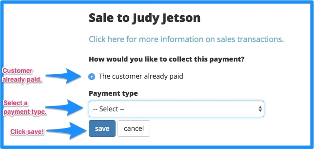Click customer already paid or select a payment type. Click save!