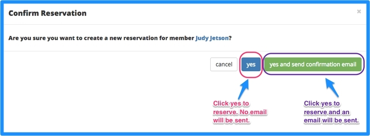 Confirmation. Yes to reserve with no email or yes and send confirmation email.