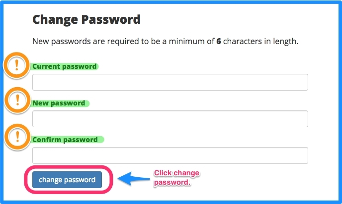 Enter your current password, new password, and confirm your password. Click change password.